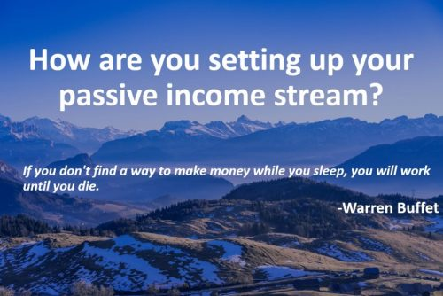 How are you setting up your passive income