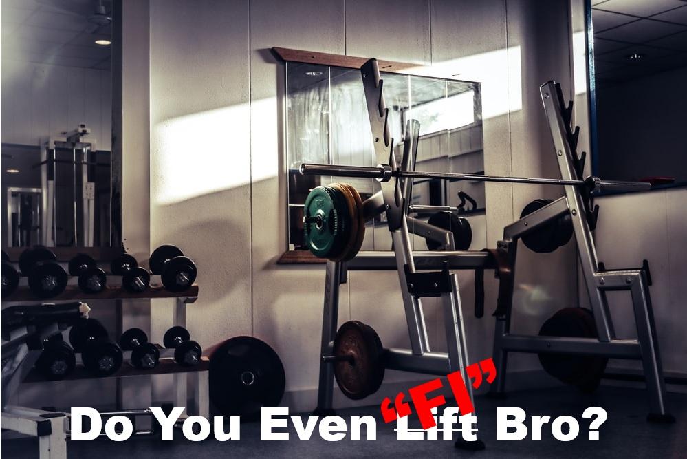 "Do you even ""FI"" Bro"